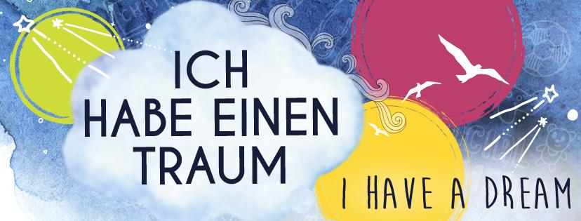 """""""ICH HABE EINEN TRAUM – I HAVE A DREAM"""""""